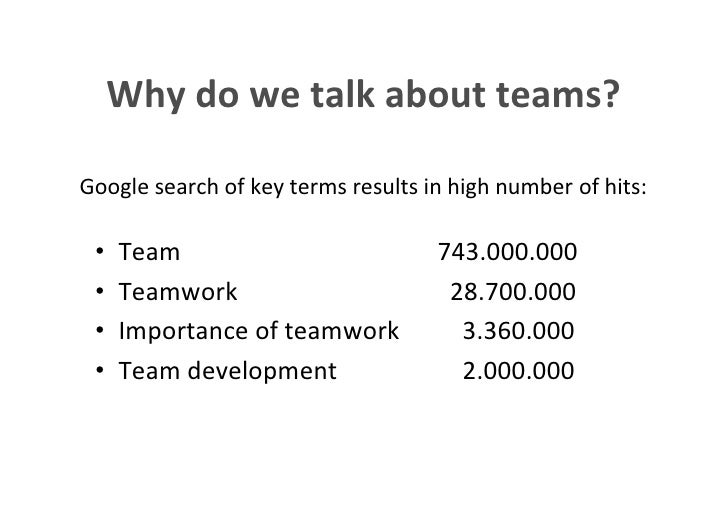 Why do we talk about teams?        Google search of key terms results in high number of hits:             •      Team     ...