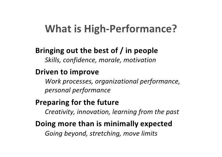 What is High-Performance?                   Bringing out the best of / in people                            Skills, confid...