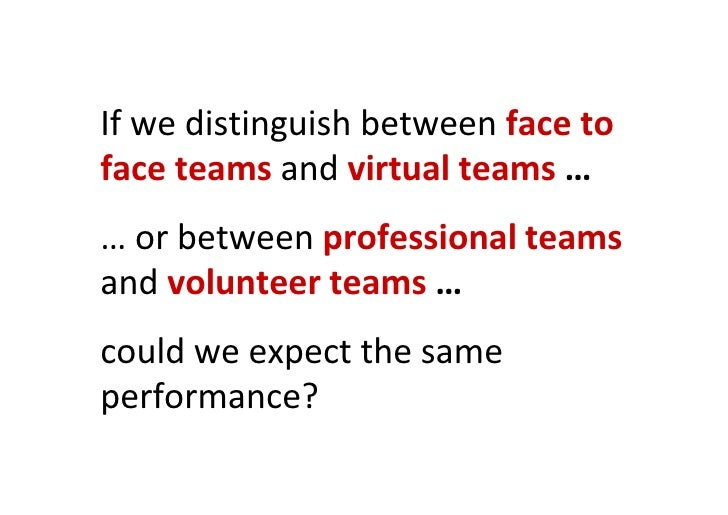 If we distinguish between face to              face teams and virtual teams …              … or between professional teams...