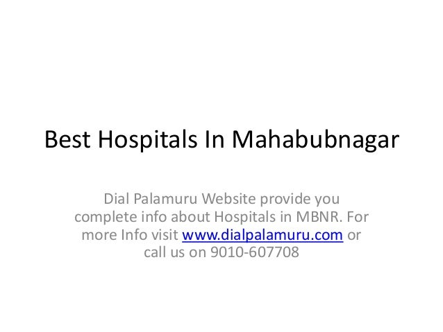 Best Hospitals In Mahabubnagar Dial Palamuru Website provide you complete info about Hospitals in MBNR. For more Info visi...
