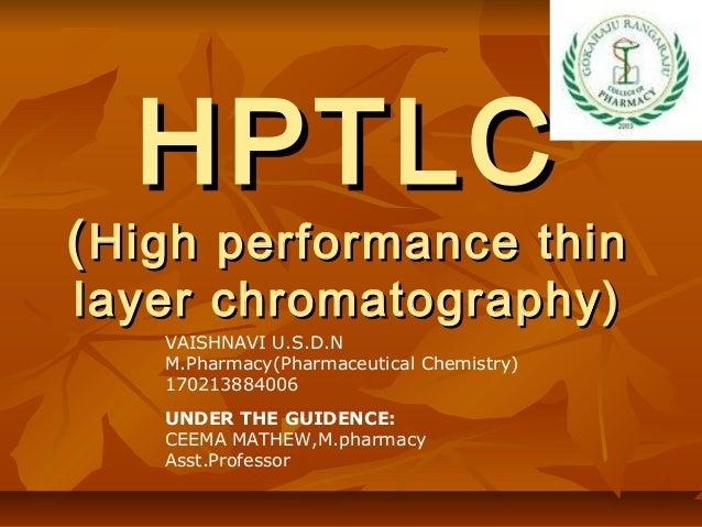 HPTLC  ( High performance thin layer chromatography) VAISHNAVI U.S.D.N M.Pharmacy(Pharmaceutical Chemistry) 170213884006 U...