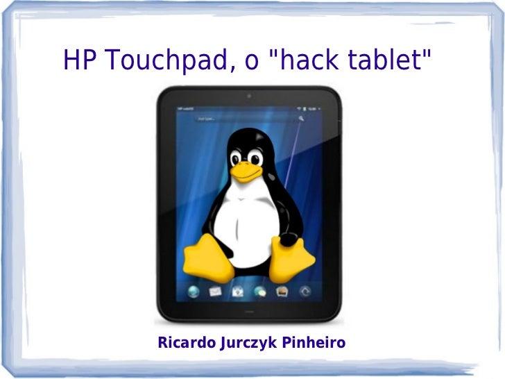 "HP Touchpad, o ""hack tablet""       Ricardo Jurczyk Pinheiro"