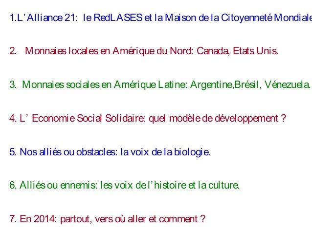 1.L' Alliance 21: le RedLASES et la Maison de la Citoyenneté Mondiale 2. Monnaies locales en Amérique du Nord: Canada, Eta...