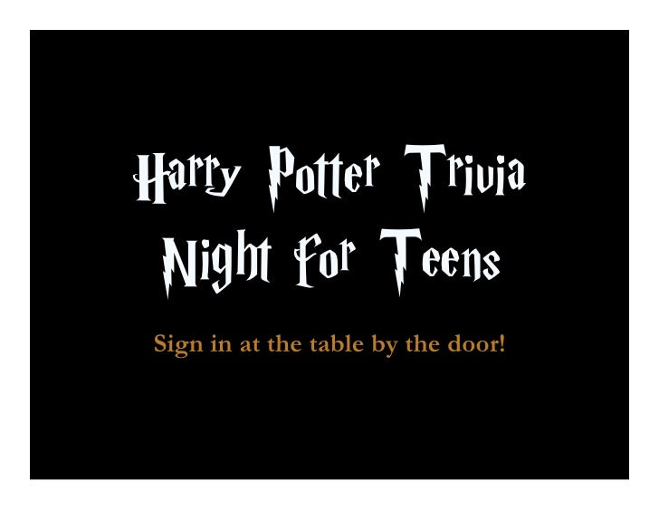 Harry Potter Trivia  Night for Teens  Sign in at the table by the door!