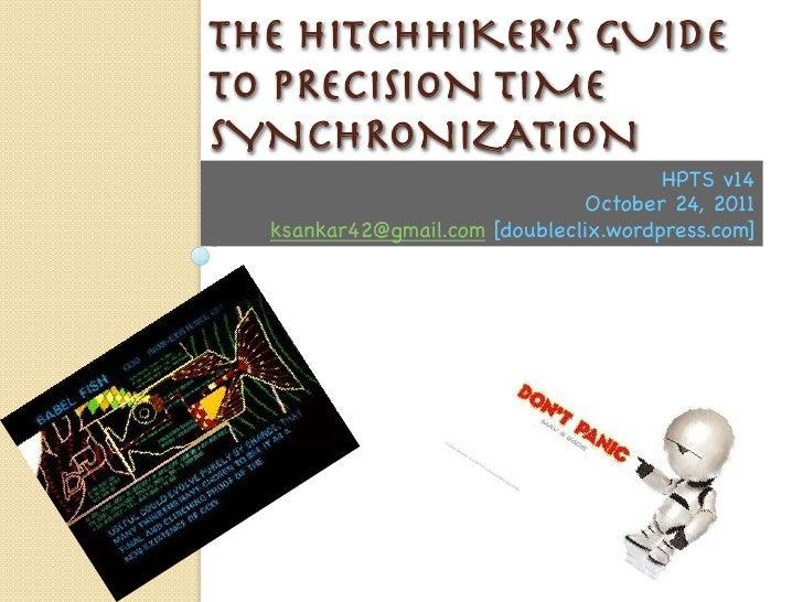 THE HITCHHIKER'S GUIDETO PRECISION TIMESYNCHRONIZATION                                       HPTS v14                     ...