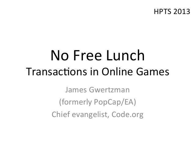 No  Free  Lunch   Transac/ons  in  Online  Games   James  Gwertzman   (formerly  PopCap/EA)   Chief...