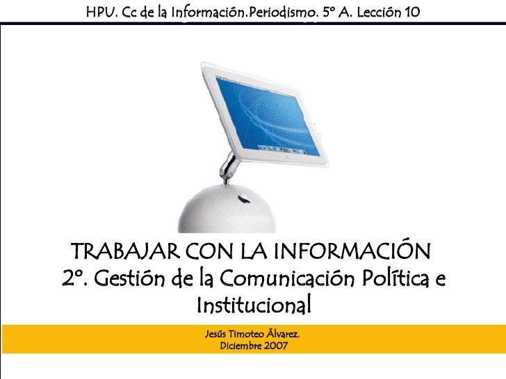 HPU. Cc de la Información.Periodismo. 5º A. Lección 10          Sociedad Mediática      TRABAJAR CON LA INFORMACIÓN 2º. Ge...