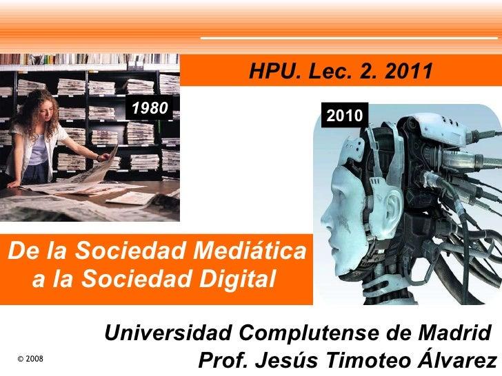 De la Sociedad Mediática a la Sociedad Digital  Universidad Complutense de Madrid  Prof. Jesús Timoteo Álvarez 1980 2010 H...