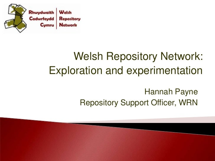Welsh Repository Network:<br />Exploration and experimentation<br />Hannah Payne<br />Repository Support Officer, WRN<br />