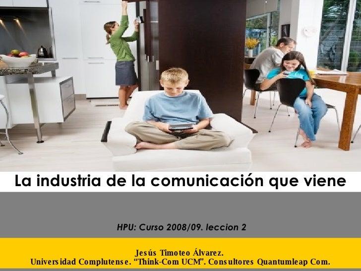 """La industria de la comunicación que viene Jesús Timoteo Álvarez.  Universidad Complutense. """"Think-Com UCM"""". Consultores Qu..."""