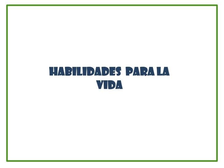 HABILIDADES PARA LA       VIDA