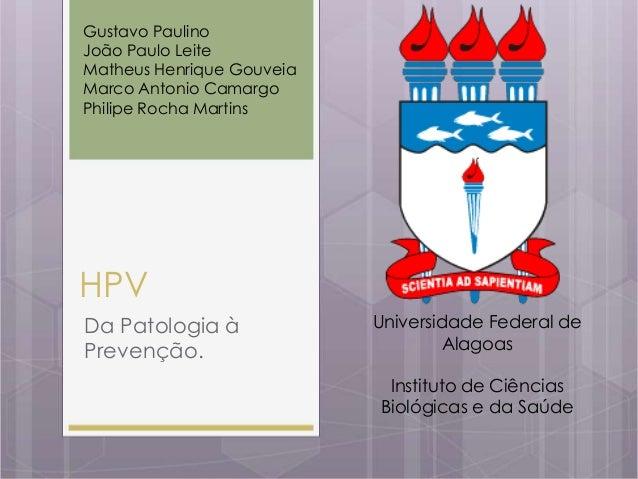 0 1 HPV Gustavo Paulino João Paulo Leite Matheus Henrique Gouveia Marco Antonio Camargo Philipe Rocha Martins Da Patologia...