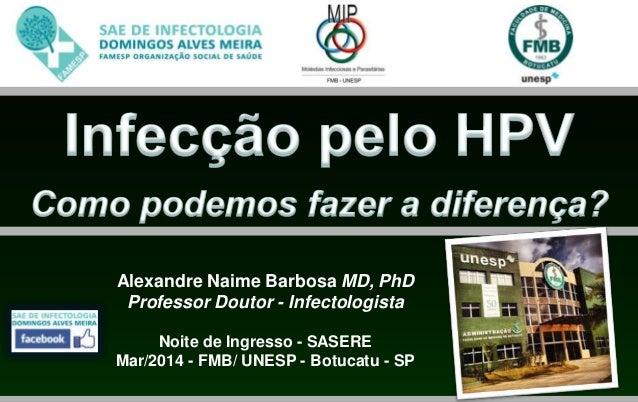 Alexandre Naime Barbosa MD, PhD Professor Doutor - Infectologista Noite de Ingresso - SASERE Mar/2014 - FMB/ UNESP - Botuc...