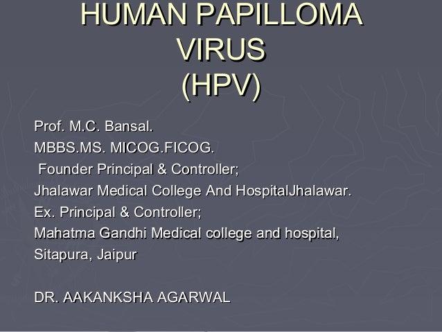 HUMAN PAPILLOMAHUMAN PAPILLOMA VIRUSVIRUS (HPV)(HPV) Prof. M.C. Bansal.Prof. M.C. Bansal. MBBS.MS. MICOG.FICOG.MBBS.MS. MI...
