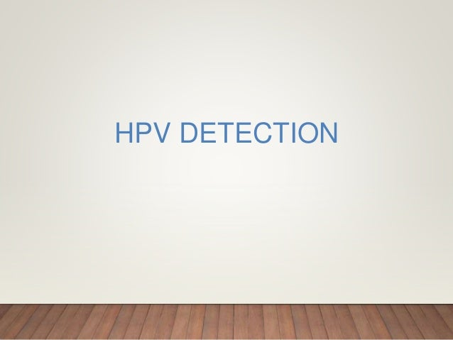 Detection of Human Papilloma Virus Evidence of functioning Oncoprotein E7 •DNA In-Situ Hybridization •PCR assay for viral ...