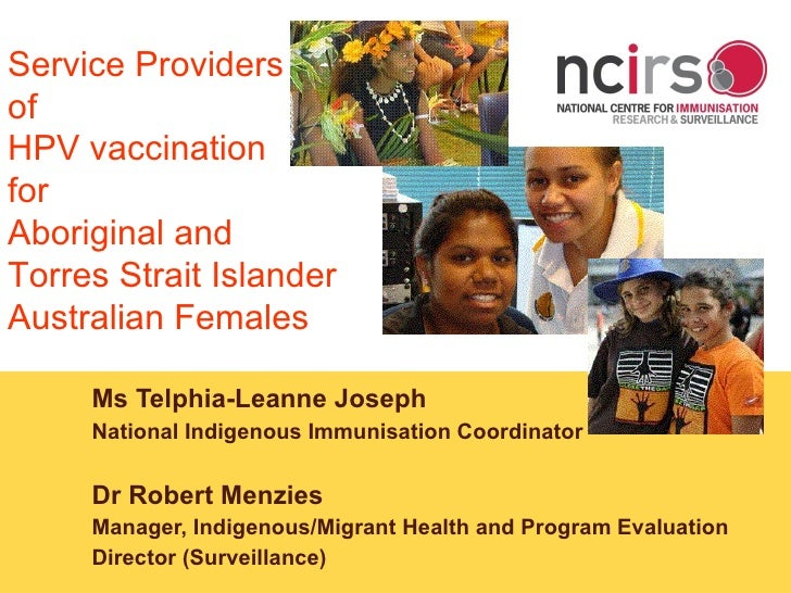 Ms Telphia-Leanne Joseph National Indigenous Immunisation Coordinator Dr Robert Menzies Manager, Indigenous/Migrant Health...