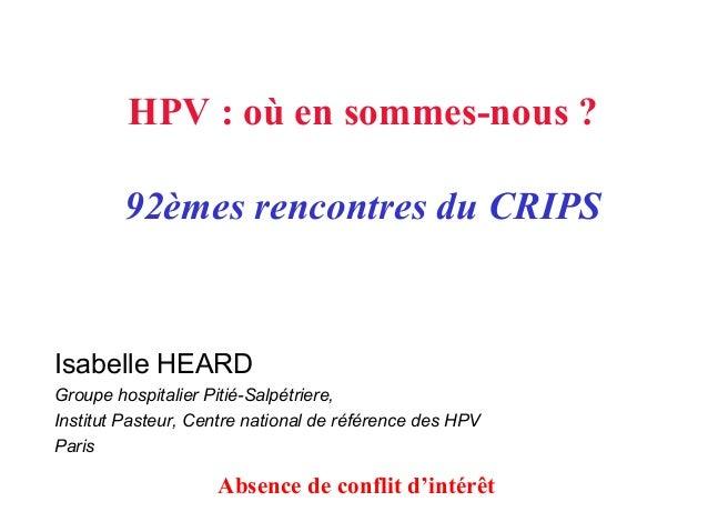 HPV : où en sommes-nous ? 92èmes rencontres du CRIPS Isabelle HEARD Groupe hospitalier Pitié-Salpétriere, Institut Pasteur...