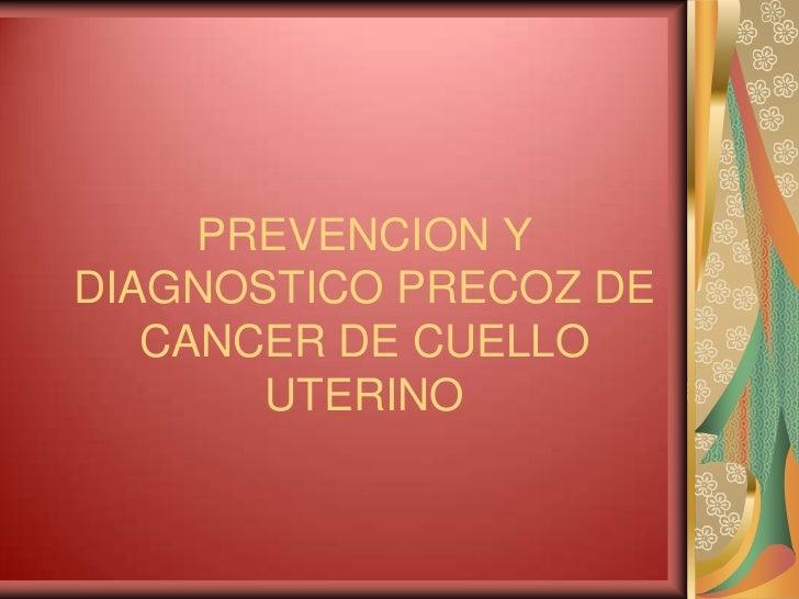 PREVENCION YDIAGNOSTICO PRECOZ DE   CANCER DE CUELLO       UTERINO