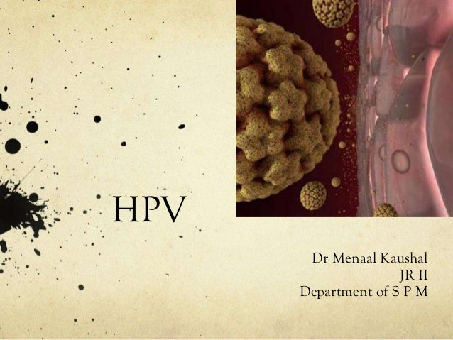 HPV Dr Menaal Kaushal JR II Department of S P M