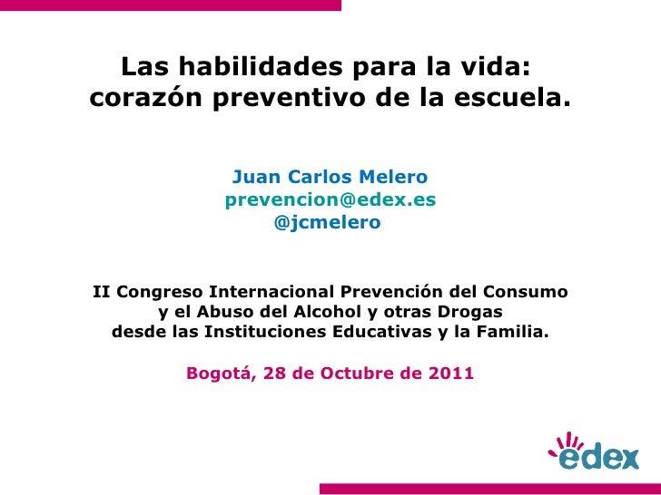 Las habilidades para la vida:  corazón preventivo de la escuela. Juan Carlos Melero [email_address] @jcmelero  II Congreso...