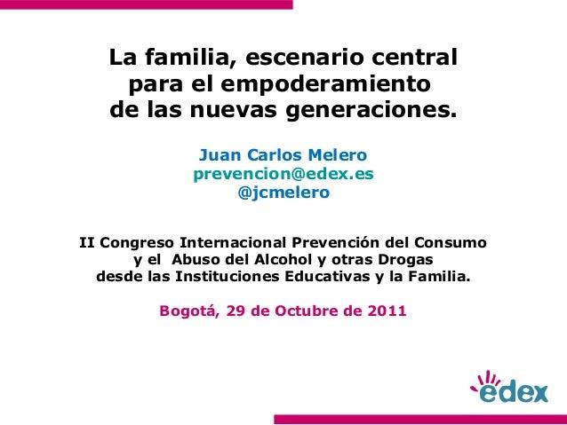 La familia, escenario centralpara el empoderamientode las nuevas generaciones.Juan Carlos Meleroprevencion@edex.es@jcmeler...