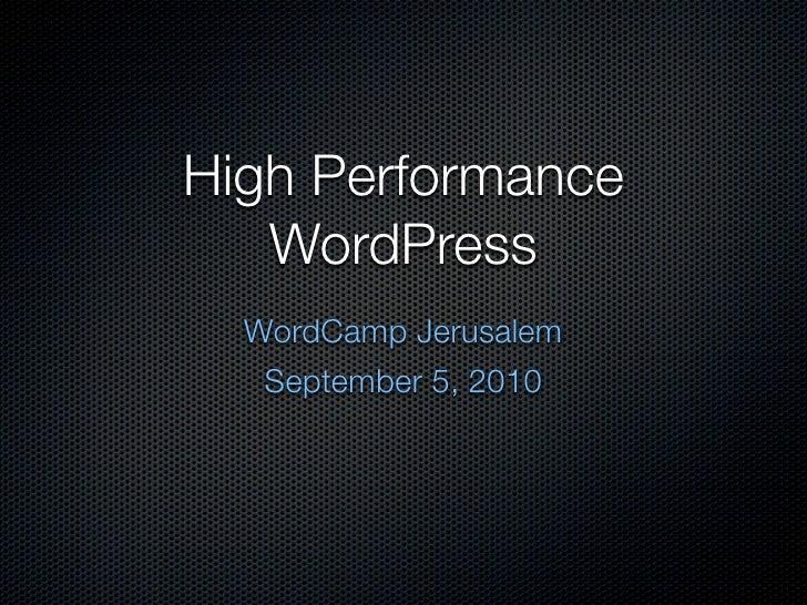 High Performance    WordPress   WordCamp Jerusalem    September 5, 2010