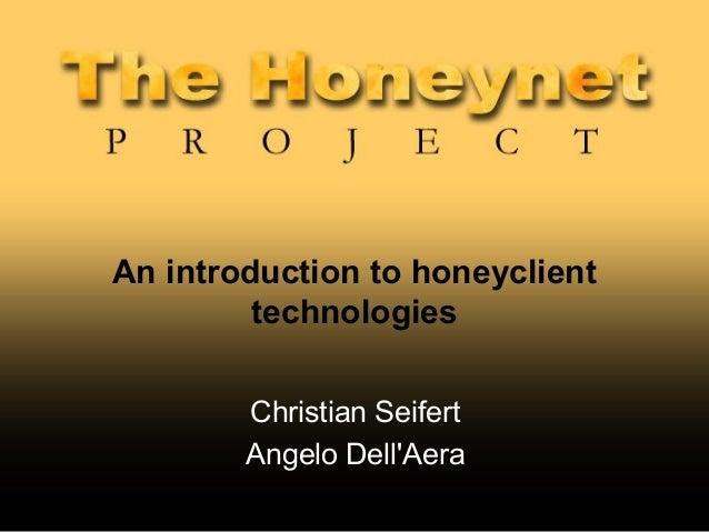 An introduction to honeyclient         technologies        Christian Seifert        Angelo DellAera