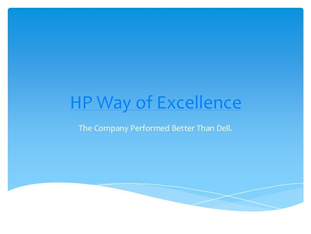HP Way of Excellence The Company Performed Better Than Dell.