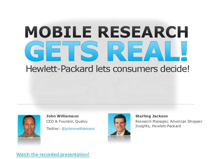 John Williamson<br />CEO & Founder, Qualvu<br />Sterling Jackson<br />Research Manager, Americas Shopper Insights, Hewlett...