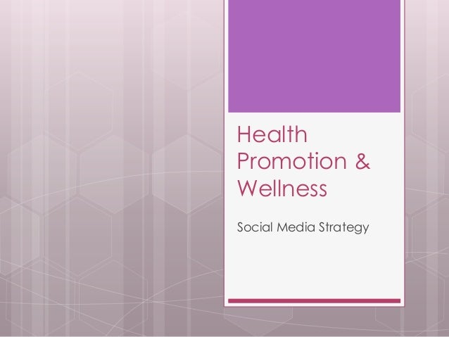 HealthPromotion &WellnessSocial Media Strategy