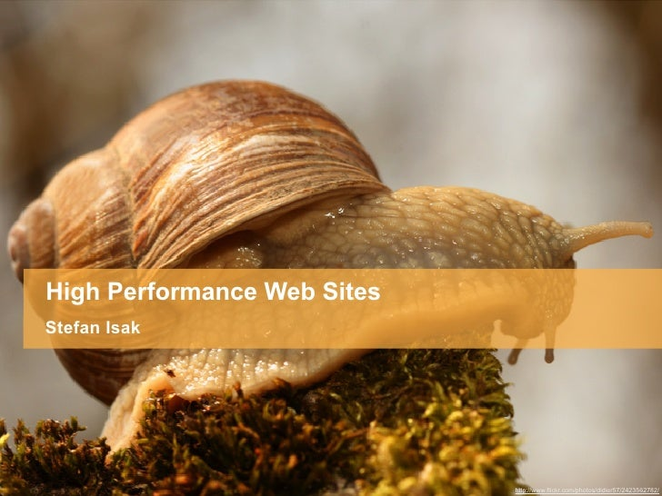 High Performance Web Sites Stefan Isak                                  http://www.flickr.com/photos/didier57/2423562782/
