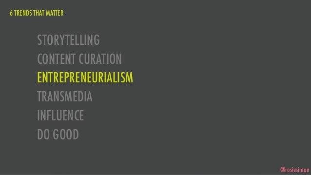 6 TRENDS THAT MATTER          STORYTELLING          CONTENT CURATION          ENTREPRENEURIALISM          TRANSMEDIA      ...