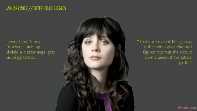 """JANUARY 2012 // ENTER HELLO GIGGLES""""Every time Zooey                     """"That's not even it. Her geniusDeschanel picks up..."""