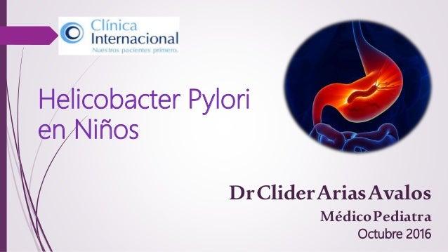 Helicobacter Pylori en Niños DrCliderAriasAvalos MédicoPediatra Octubre 2016