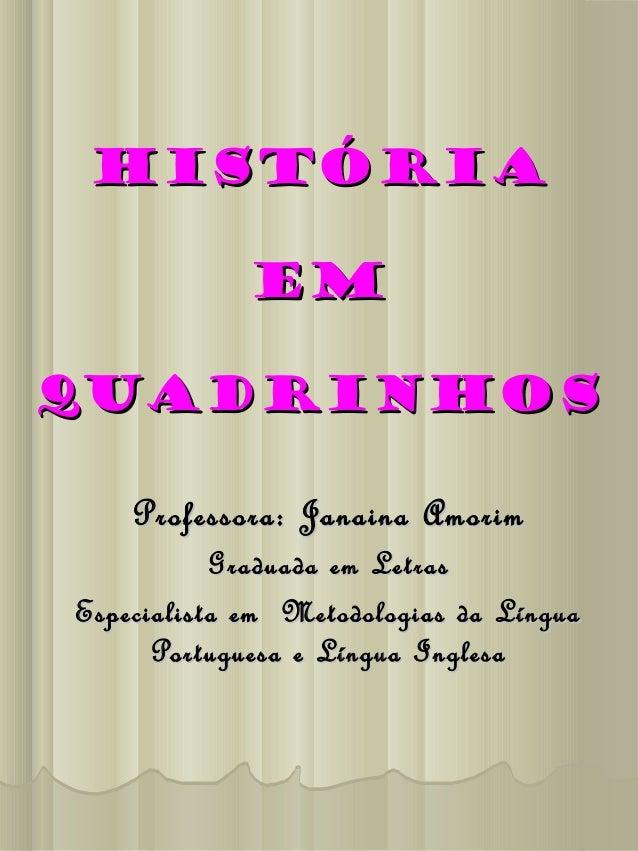 HistóriaHistória emem quadrinhosquadrinhos Professora:Professora: Janaina AmorimJanaina Amorim Graduada em LetrasGraduada ...