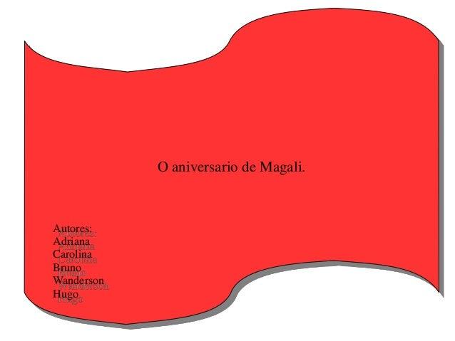 O aniversario de Magali.Autores:AdrianaCarolinaBrunoWandersonHugo