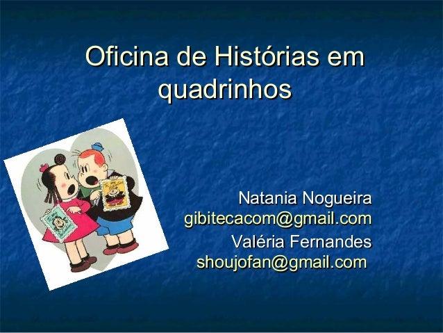 Oficina de Histórias em      quadrinhos                Natania Nogueira        gibitecacom@gmail.com               Valéria...