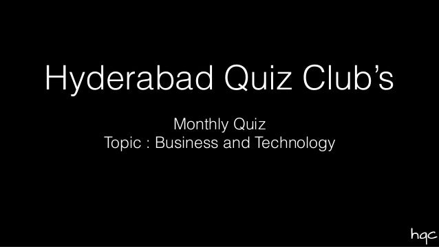 hqc Hyderabad Quiz Club's Monthly Quiz Topic : Business and Technology