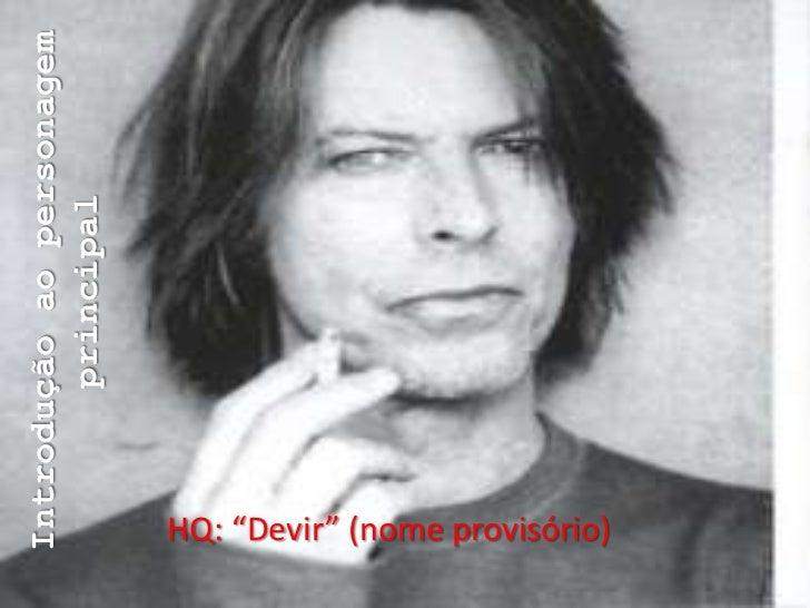 """Introdução ao personagem        principalHQ: """"Devir"""" (nome provisório)"""