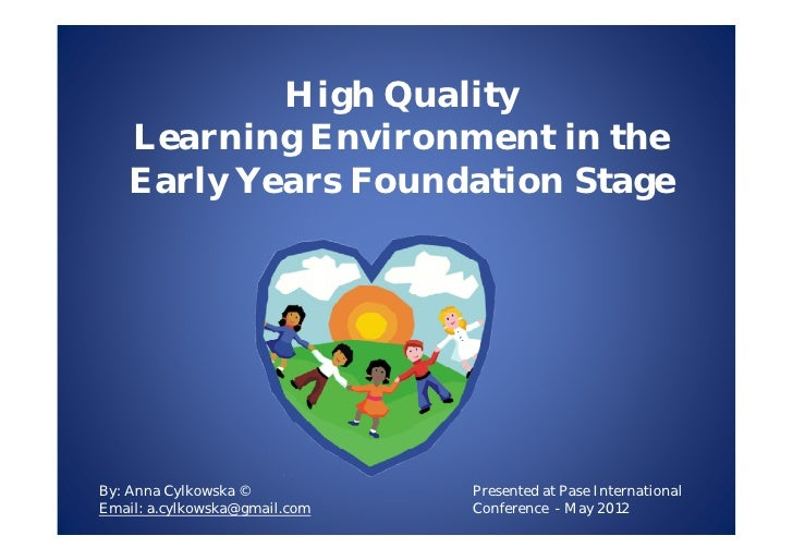 High Quality    Learning Environment in the    Early Years Foundation StageBy: Anna Cylkowska ©           Presented at Pas...