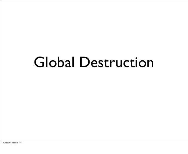 Global Destruction Thursday, May 8, 14