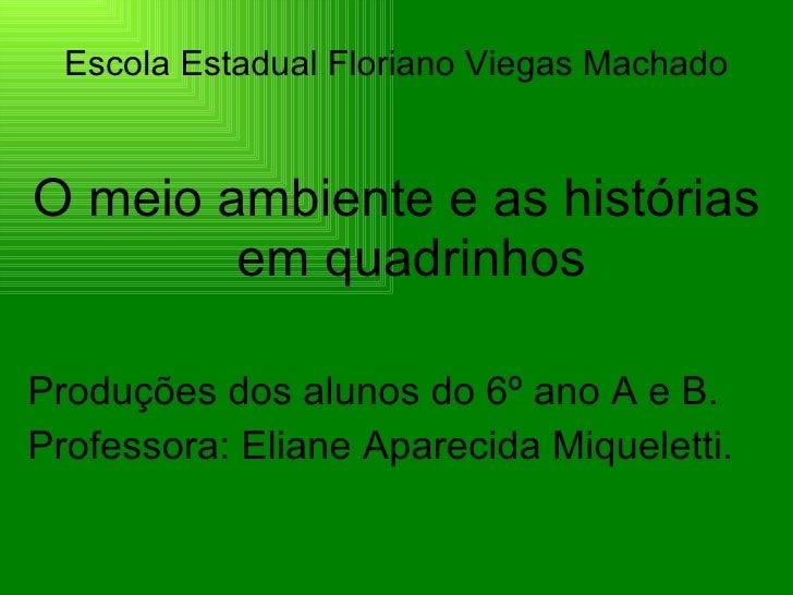 <ul><li>Escola Estadual Floriano Viegas Machado </li></ul><ul><li>O meio ambiente e as histórias em quadrinhos </li></ul><...