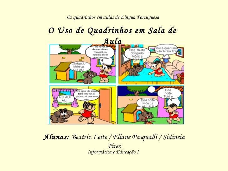 O Uso de Quadrinhos em Sala de Aula Alunas:  Beatriz Leite / Eliane Pasqualli / Sidineia Pires