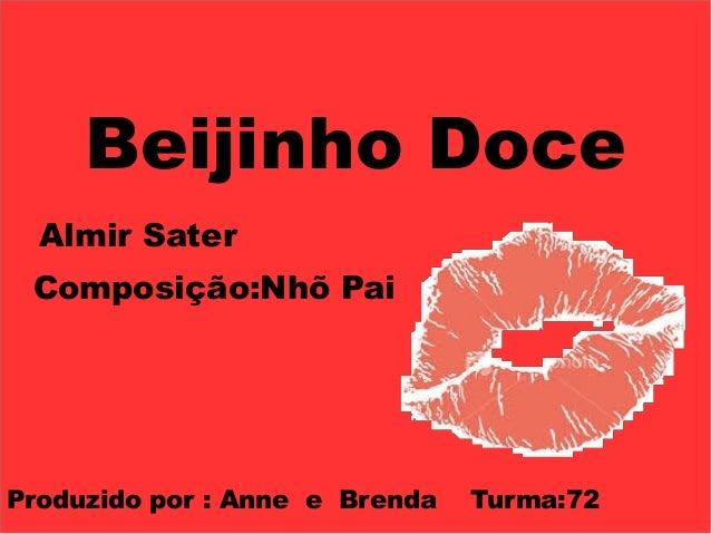 Beijinho Doce Almir Sater Composição:Nhõ Pai Produzido por : Anne e Brenda Turma:72