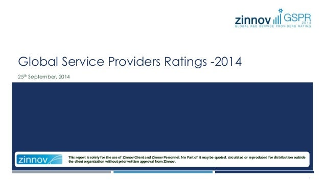 Global Service Providers Ratings -2014  25th September, 2014  This report is solely for the use of Zinnov Client and Zinno...