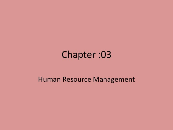 Chapter :03Human Resource Management