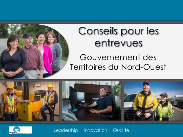 Leadership | Innovation | Qualité Conseils pour les entrevues Gouvernement des Territoires du Nord-Ouest