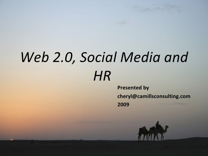 Web 2.0, Social Media and HR  Presented by  [email_address] 2009