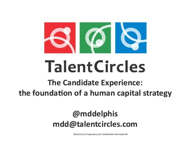 The Candidate Experience:  the founda4on of a human capital strategy                 @mddelphis   ...