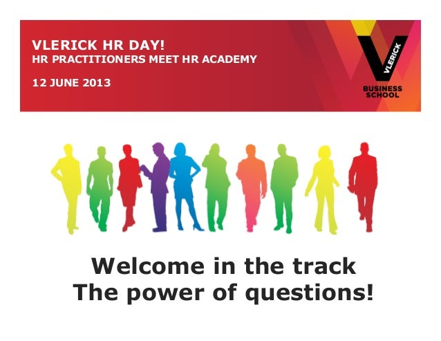 VLERICK HR DAY!HR PRACTITIONERS MEET HR ACADEMY12 JUNE 2013Welcome in the trackThe power of questions!